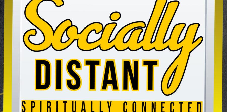 SOCIALLY DISTANT – SPIRITUALLY CONNECTED
